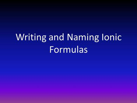 Writing and Naming Ionic Formulas. Copyright © by Holt, Rinehart and Winston. All rights reserved. Objectives Name simple ionic compounds. Predict the.