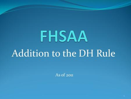 Addition to the DH Rule As of 2011 1. Using a DH is an option. If used, must be declared at the start of the game. Unchanged… 2.