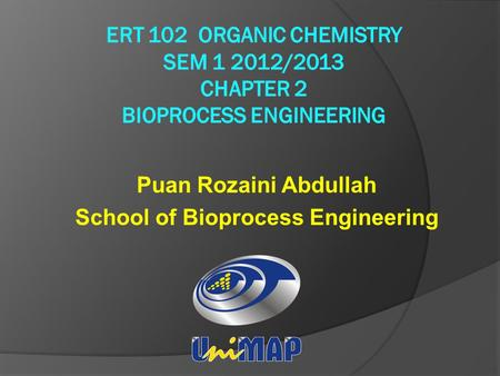 Puan Rozaini Abdullah School of Bioprocess Engineering.