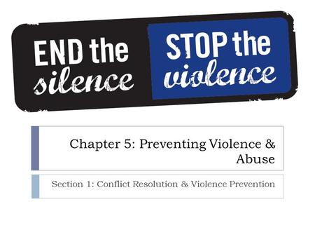 Chapter 5: Preventing Violence & Abuse Section 1: Conflict Resolution & Violence Prevention.