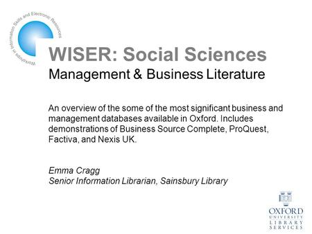 WISER: Social Sciences Management & Business Literature An overview of the some of the most significant business and management databases available in.