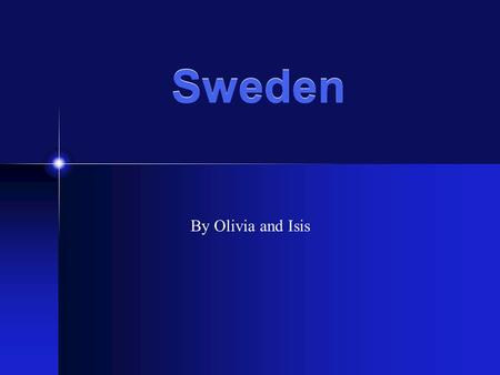 Sweden By Olivia and Isis. Location Sweden is found in Northern Europe The capital city of Sweden is Stockholm Norway and Finland share a border with.