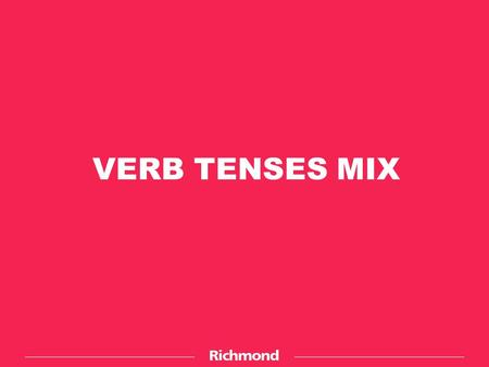VERB TENSES MIX.
