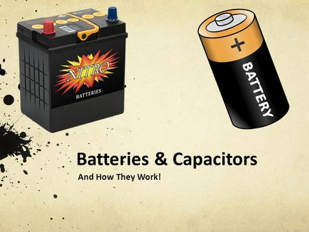 Batteries & Capacitors And How They Work!. What are the ways we store electricity? What are some objects that require batteries that you use?