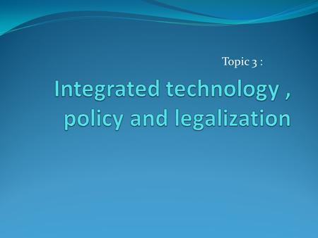 Integrated technology , policy and legalization