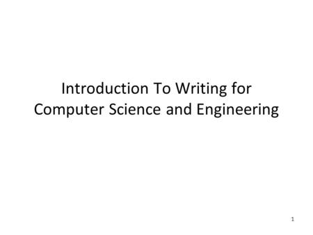 1 Introduction To Writing for Computer Science and Engineering.