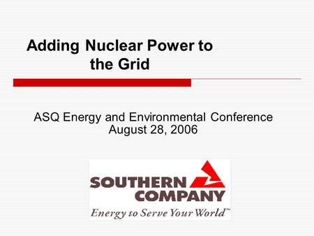 Adding Nuclear Power to the Grid ASQ Energy and Environmental Conference August 28, 2006.