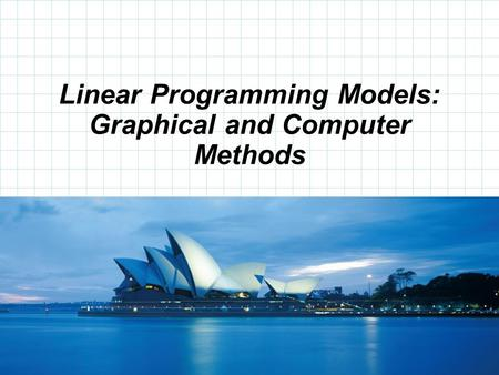 © 2008 Prentice-Hall, Inc. Linear Programming Models: Graphical and Computer Methods.