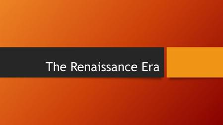The Renaissance Era. 1475-1600 During this time in history… Intelletual and artistic activity began in Italy and started to spread to northern Europe.