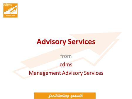 Advisory Services from cdms Management Advisory Services.