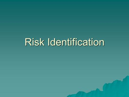 Risk Identification. Hazards and Risk Section 2: ACCIDENT THEORIES 2.1 Single Factor Theories  This theory stems from the assumption that an accident.