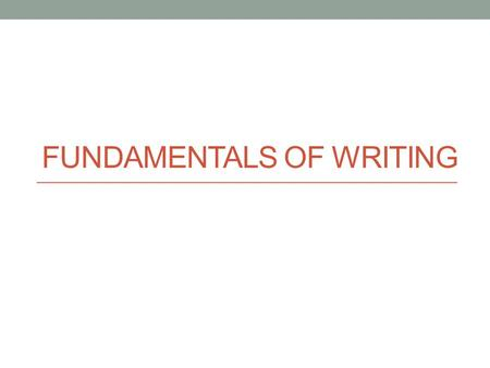 FUNDAMENTALS OF WRITING. Contents - How to write an introduction paragraph. - How to write a concluding paragraph.