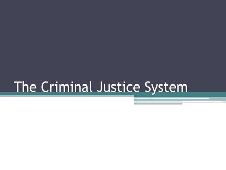 The Criminal Justice System. Approaches to Crime Control Deterrence: the threat of punishment does deter crime if the individual knows: ▫They are likely.