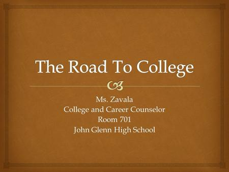 Ms. Zavala College and Career Counselor Room 701 John Glenn High School.