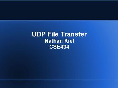 UDP File Transfer Nathan Kiel CSE434. Goal Explore difficulties of UDP transport in a file transfer application Direct experience by writing an FTP style.