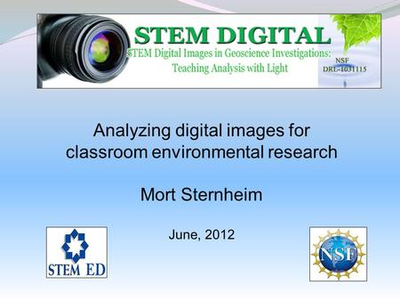 Analyzing digital images for classroom environmental research Mort Sternheim June, 2012.
