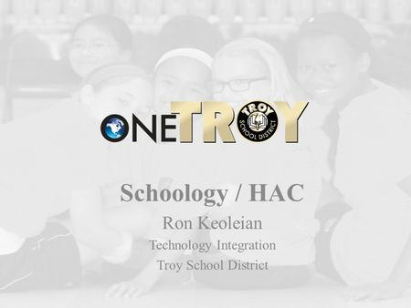 Schoology / HAC Ron Keoleian Technology Integration Troy School District.
