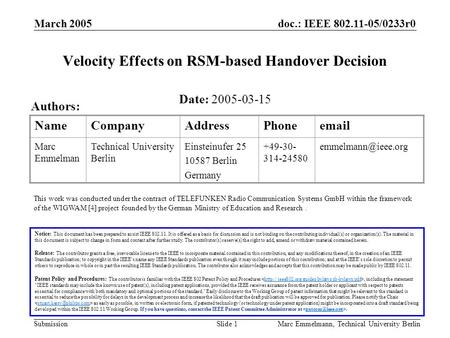 Doc.: IEEE 802.11-05/0233r0 Submission March 2005 Marc Emmelmann, Technical University BerlinSlide 1 Velocity Effects on RSM-based Handover Decision Notice: