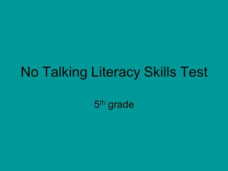 No Talking Literacy Skills Test 5 th grade. 1. In what school does the book take place? A) Plattsford B) Laketon Elementary School C) Crunchem Elementary.