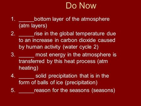 1._____bottom layer of the atmosphere (atm layers) 2._____rise in the global temperature due to an increase in carbon dioxide caused by human activity.