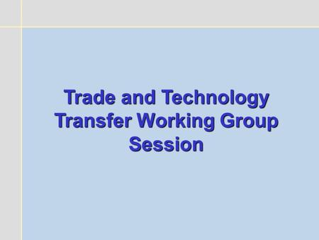 Trade and Technology Transfer Working Group Session.
