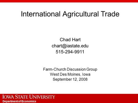 Department of Economics International Agricultural Trade Chad Hart 515-294-9911 Farm-Church Discussion Group West Des Moines, Iowa September.