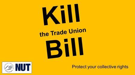 Kill the Trade Union Bill Protect your collective rights.