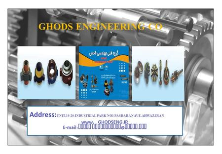 GHODS ENGINEERING CO Address: UNIT.19-20-INDUSTRIAL PARK NO1 PASDARAN AVE.AHWAZ.IRAN    ghods yahoo. com.