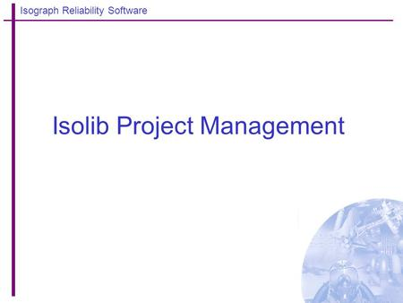 Isograph Reliability Software Isolib Project Management.