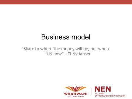 "Business model ""Skate to where the money will be, not where it is now"" - Christiansen."