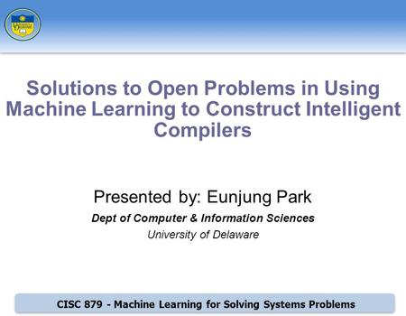 CISC 879 - Machine Learning for Solving Systems Problems Presented by: Eunjung Park Dept of Computer & Information Sciences University of Delaware Solutions.