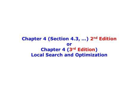 Chapter 4 (Section 4.3, …) 2 nd Edition or Chapter 4 (3 rd Edition) Local Search and Optimization.