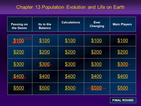 Chapter 13 Population Evolution and Life on Earth $100 $200 $300 $400 $500 $100$100$100 $200 $300 $400 $500 Passing on the Genes Its in the Balance Calculations.