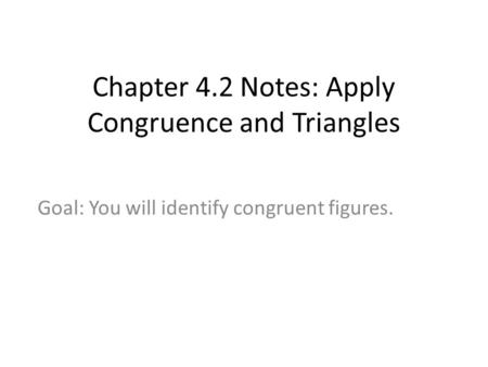 Chapter 4.2 Notes: Apply Congruence and Triangles