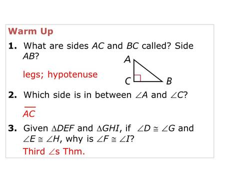 Warm Up 1.  What are sides AC and BC called? Side AB?