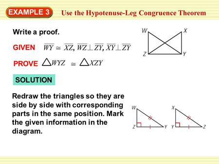 EXAMPLE 3 Use the Hypotenuse-Leg Congruence Theorem Write a proof. SOLUTION Redraw the triangles so they are side by side with corresponding parts in the.