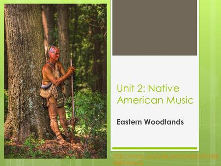 Unit 2: Native American Music Eastern Woodlands  Qj8XUowlQ.