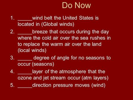 1._____wind belt the United States is located in (Global winds) 2._____breeze that occurs during the day where the cold air over the sea rushes in to replace.