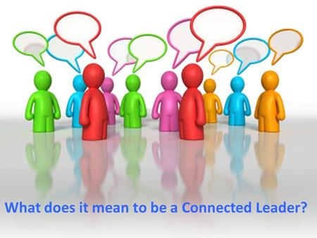 What does it mean to be a Connected Leader?. Goals: To discuss in brief being a connected learner and leader To discuss how technology and emerging technologies.