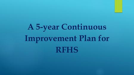 A 5-year Continuous Improvement Plan for RFHS. 73% CTAE enrollment (82% for Henry County) 8 CTAE clusters, plus WBL Considering closing Family Consumer.