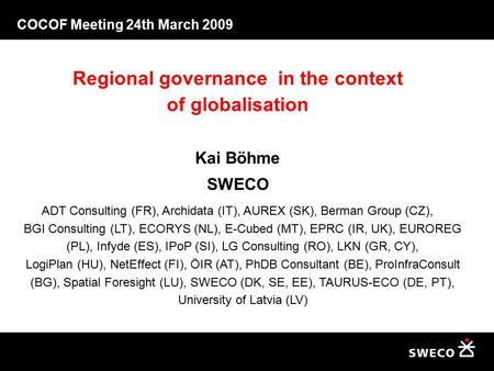 COCOF Meeting 24th March 2009 Regional governance in the context of globalisation Kai Böhme SWECO ADT Consulting (FR), Archidata (IT), AUREX (SK), Berman.