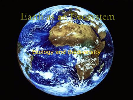 Earth as an Ecosystem Ecology and Biodiversity. What is Ecology  The scientific study of interactions between organisms and their environment  Collect.