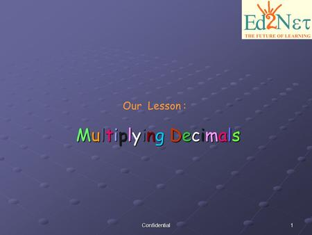 1Confidential Our Lesson : Multiplying Decimals Multiplying Decimals.
