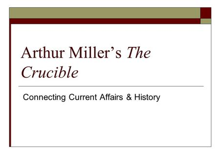 Arthur Miller's The Crucible Connecting Current Affairs & History.
