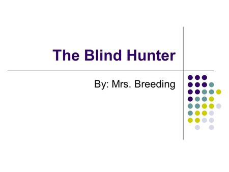 The Blind Hunter By: Mrs. Breeding. Genre Realistic Fiction -Made-up story that could have happened in real life.