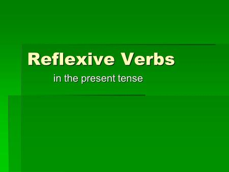 Reflexive Verbs in the present tense.  Reflexive verbs are used when the same person performs and receives the action of the verb.  Use the correct.