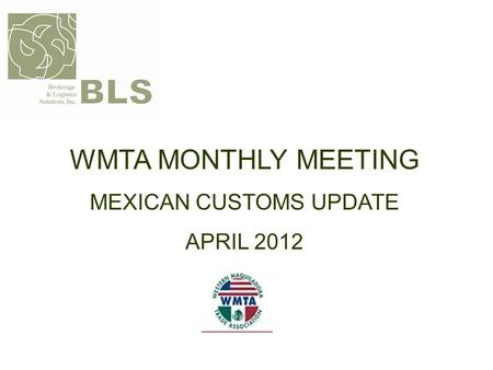 WMTA MONTHLY MEETING MEXICAN CUSTOMS UPDATE APRIL 2012.