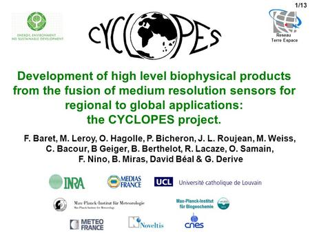 1/13 Development of high level biophysical products from the fusion of medium resolution sensors for regional to global applications: the CYCLOPES project.