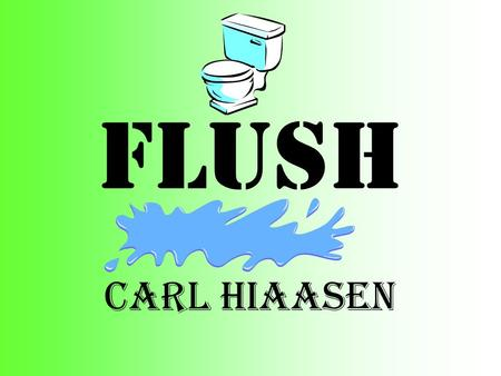 FLUSH Carl HIAASEN. Noah Underwood Noah is 12 year old boy. He's a very smart boy who loves to fish. He likes to help out his dad,especially when he is.
