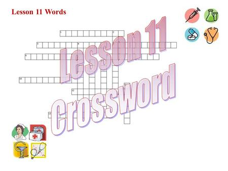 Lesson 11 Words. Across 1. outside the heart 3. between bones 5. a clotting cell 6. occurring before birth 7. a large cell 10. excessive sleep 12. a nasal.